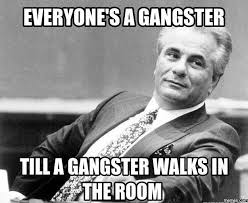 Funny Gangster Memes - everyone s a gangster till a gangster walks in the room funny meme image