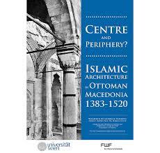 A History Of Ottoman Architecture Centre And Periphery Islamic Architecture In Ottoman Macedonia