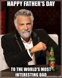 Worlds Most Interesting Man Meme - happy father s day to the world s most interesting dad the most