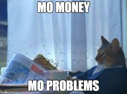 Money Problems Meme - i should buy a boat cat meme imgflip