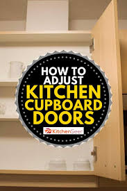 kitchen cupboard doors and drawers how to adjust kitchen cupboard doors kitchen seer