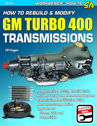how to rebuild u0026 modify gm turbo 400 transmissions cliff ruggles