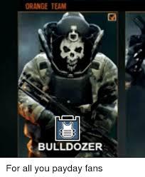 Bulldozer Meme - range team bulldozer for all you payday fans meme on me me