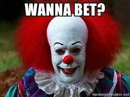 Wanna Bet Meme - wanna bet pennywise the clown meme generator