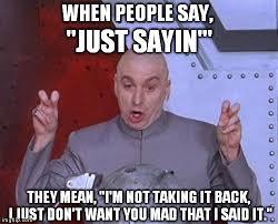 Just Sayin Meme - just sayin imgflip