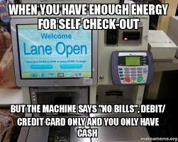 Self Checkout Meme - when you have enough energy for self check out but the machine