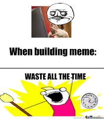 Building Memes - when building meme by maxell851 meme center