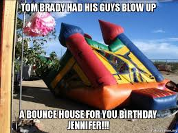 Kids Birthday Meme - tom brady had his guys blow up a bounce house for you birthday