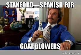 Stanford Meme - stanford spanish for goat blowers ron burgundy boy that