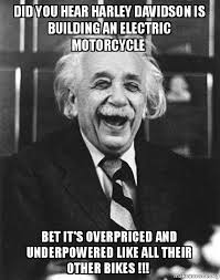 Harley Meme - did you hear harley davidson is building an electric motorcycle