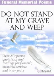 memorial poems for funeral memorial poems do not stand at my grave and weep