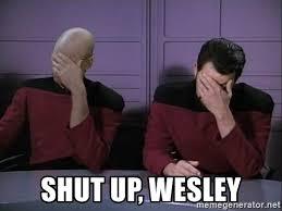 Shut Up Wesley Meme - shut up wesley picard riker tag team meme generator