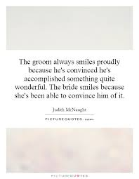 groom quotes the groom always smiles proudly because he s convinced he s