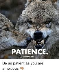 Patient Meme - patience lonz be as patient as you are ambitious meme on me me