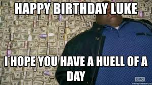 Breaking Bad Happy Birthday Meme - happy birthday luke i hope you have a huell of a day huell