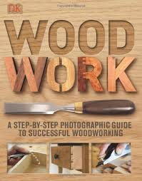 Woodworking by Woodwork A Step By Step Photographic Guide To Successful