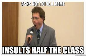 Meme Insults - asks not to be a meme insults half the class kevin oakes meme