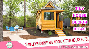 tumbleweed cypress model at tiny house hotel tiny house design