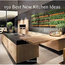 what is the best kitchen design 150 best new kitchen ideas 9780062396129