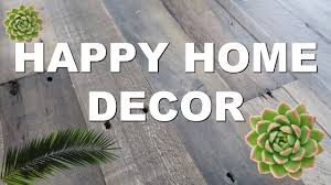 Happy Home Decor Happy Home Decor Ideas More Serein Youtube