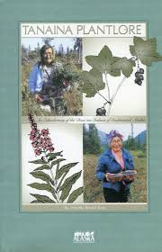 native alaskan plants tanaina plantlore an ethnobotany of the dena u0027ina indians of