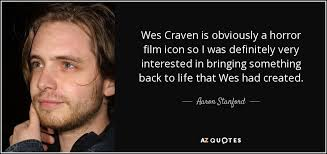 film horror wes craven aaron stanford quote wes craven is obviously a horror film icon so i