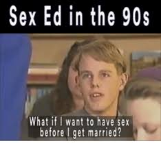 Sex Ed Meme - sex ed in the 90s what if i want to have sex before get married