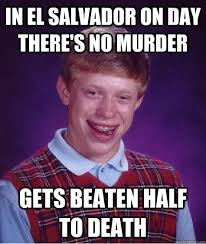 Funny Salvadorian Memes - in el salvador on day there s no murder gets beaten half to death