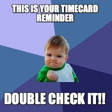 Timecard Meme - meme maker this is your timecard reminder double check it