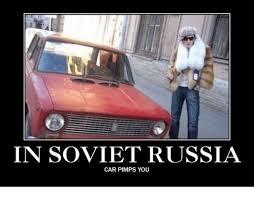 Russian Car Meme - in soviet russia car pimps you cars meme on me me