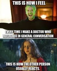 Doctor Who Funny Memes - every time i make a doctor who reference funny pinterest