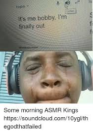 Im Out Meme - sp english it s me bobby i m finally out f some morning asmr kings