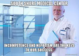 Medical Assistant Memes - south shore medical center incompetence and nepotism are the keys to