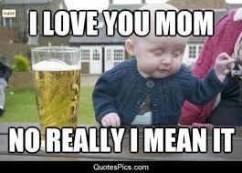 Love My Mom Meme - i love you mom baby quotes pics