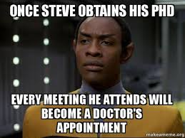 Doctor Appointment Meme - once steve obtains his phd every meeting he attends will become a