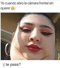 Memes Yo - yo cuando abro la camara frontal sin querer te pasa meme on me me