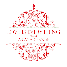 love is everything ariana grande wiki fandom powered by wikia
