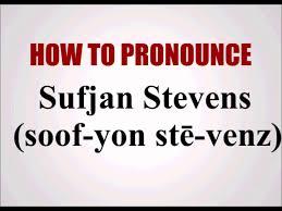 how to pronounce sufjan stevens youtube