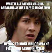 Alfred Meme - what if alfred is actually the joker by kickassia meme center