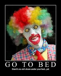 Creepy Clown Meme - go to bed there s no evil clown under your bed yet captionsearch
