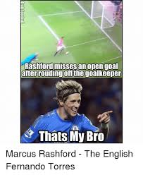 Fernando Torres Meme - rashford misses an open goal after rouding off the goalkeeper