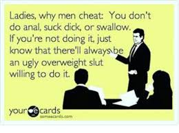 Men Suck Memes - ladies why men cheat you don t do anal suck dick or swallow if you