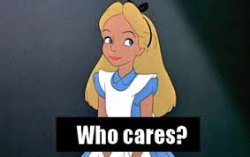 Who Cares Meme - who cares meme disney alice lol pinterest meme and memes