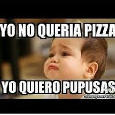Funny Salvadorian Memes - el salvador solo una pupusa m磧s por favor pero tiene que ser