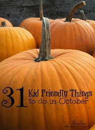 31 kid friendly things to do in october october