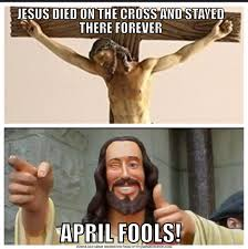 April Fools Memes - when you see that easter and april fools are on the same day this