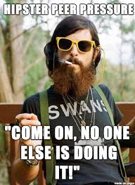 Funny Videos Memes - hipster peer pressure come on no one else is doing it funny