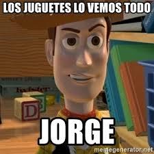 Meme Toy Story - los juguetes lo vemos todo jorge toy story woody meme generator