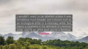 la quote definition carolee schneemann quote u201ci wouldn u0027t want to be labelled unless