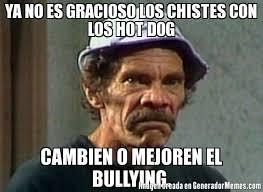 No Al Bullying Memes - ya no es gracioso los chistes con los hot dog cambien o mejoren el